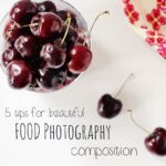 Photo Fridays: 5 tips for Beautiful Food Photography Composition