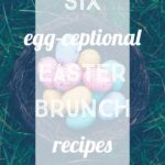 6 Egg-ceptional Recipes for Easter Brunch