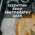 Food Photography Gear: The Best-Value High-Quality Equipment Essentials